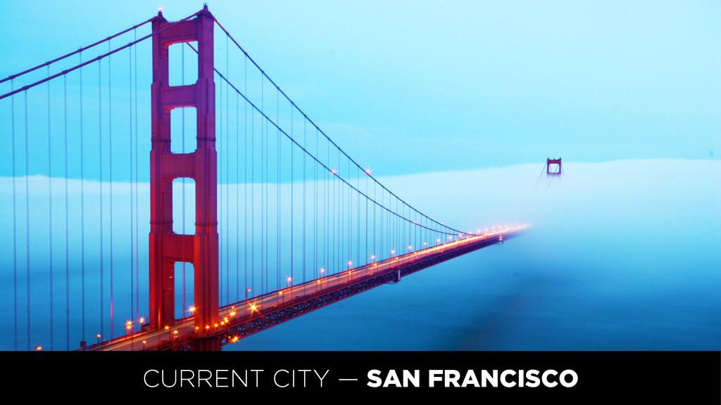 CURRENT CITY — SAN FRANCISCO
