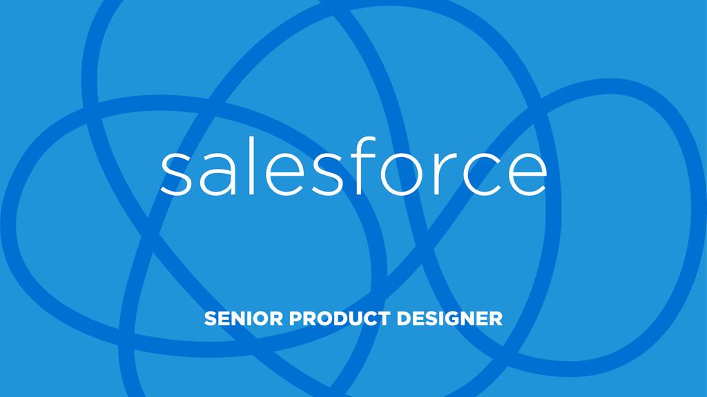 SENIOR PRODUCT DESIGNER salesforce