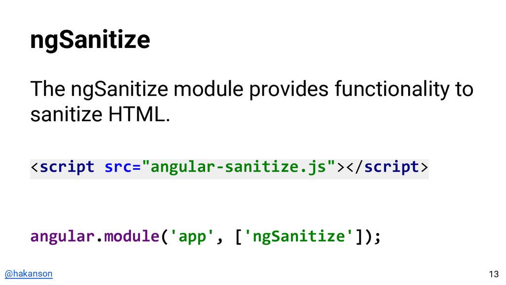 @hakanson ngSanitize The ngSanitize module prov...
