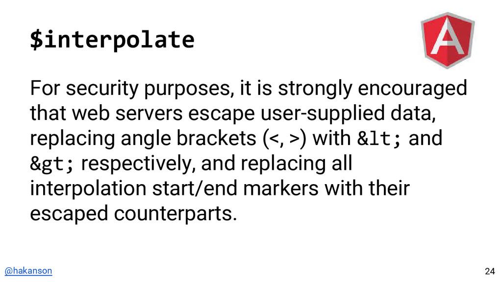 @hakanson $interpolate For security purposes, i...