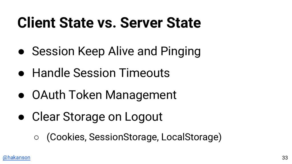 @hakanson Client State vs. Server State ● Sessi...