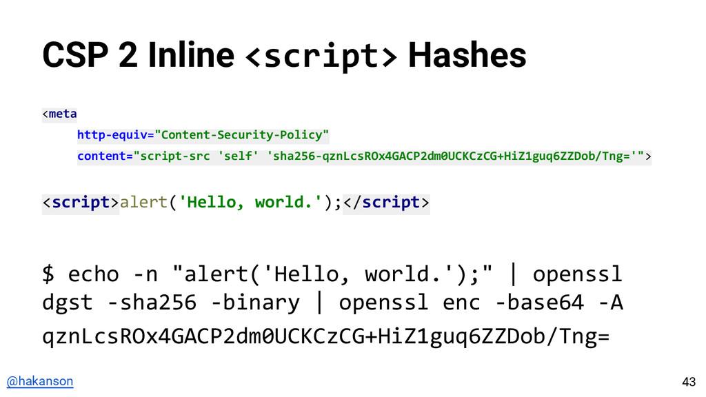 @hakanson CSP 2 Inline <script> Hashes <meta ht...