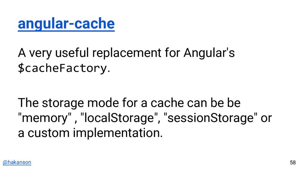 @hakanson angular-cache A very useful replaceme...
