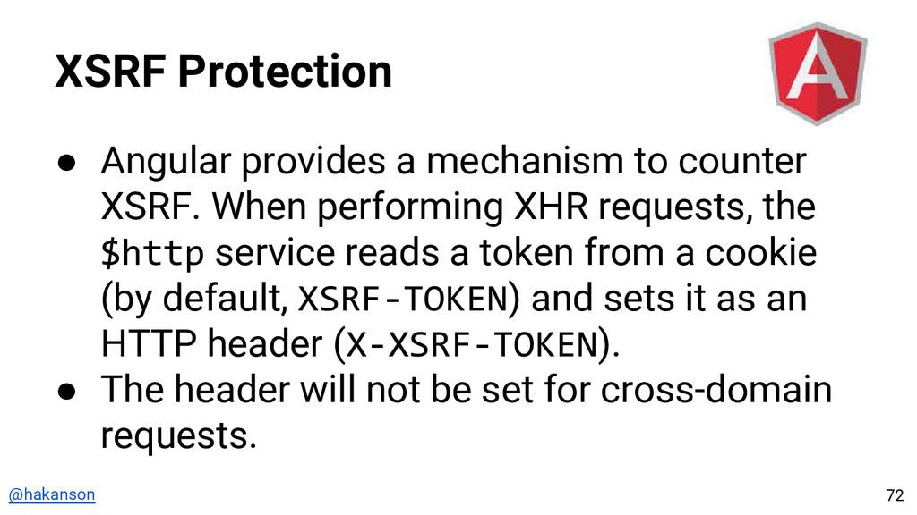 @hakanson XSRF Protection ● Angular provides a ...
