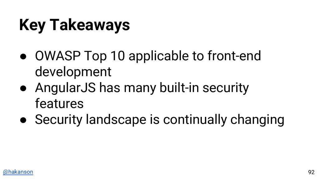 @hakanson Key Takeaways ● OWASP Top 10 applicab...