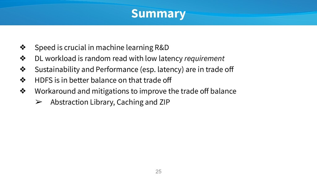 Summary ❖ Speed is crucial in machine learning ...