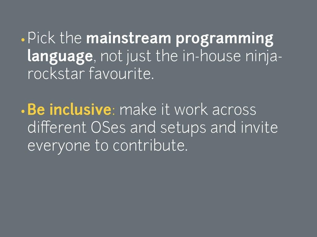 •Pick the mainstream programming language, not ...