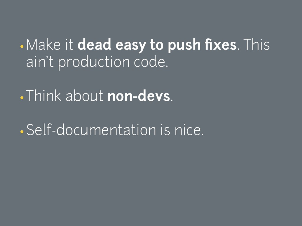 •Make it dead easy to push fixes. This ain't pro...