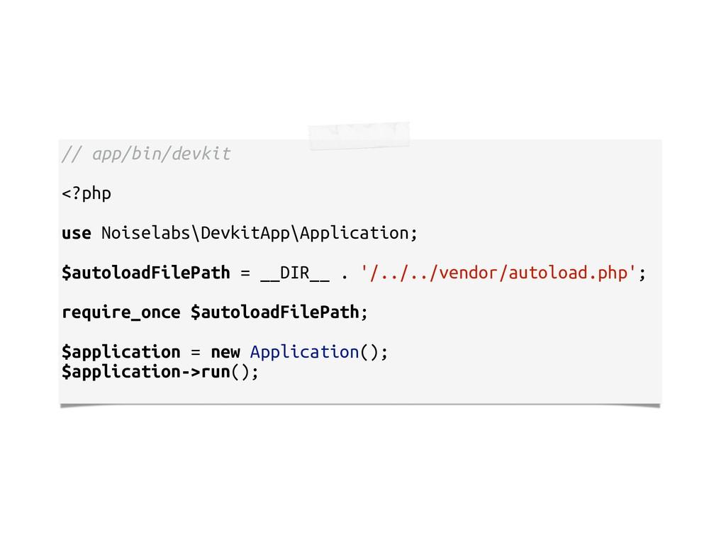 // app/bin/devkit <?php use Noiselabs\DevkitApp...