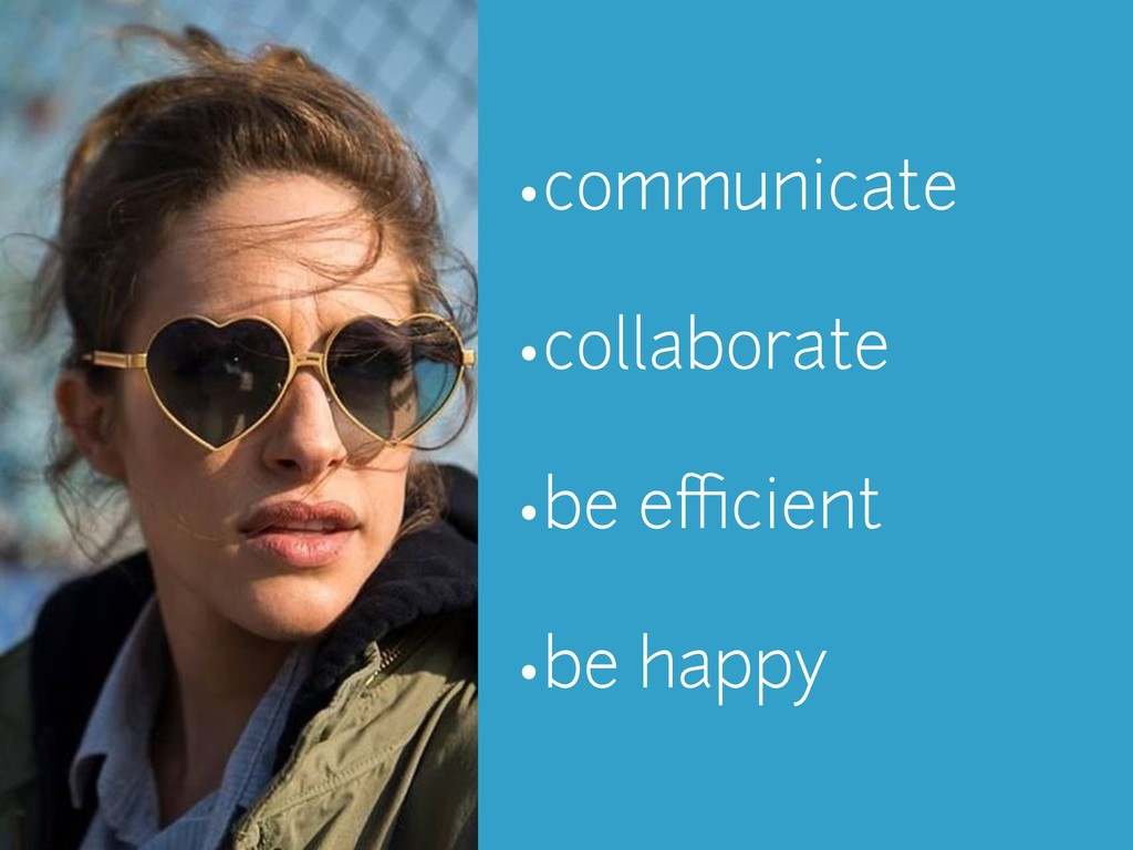 •communicate •collaborate •be efficient •be happy
