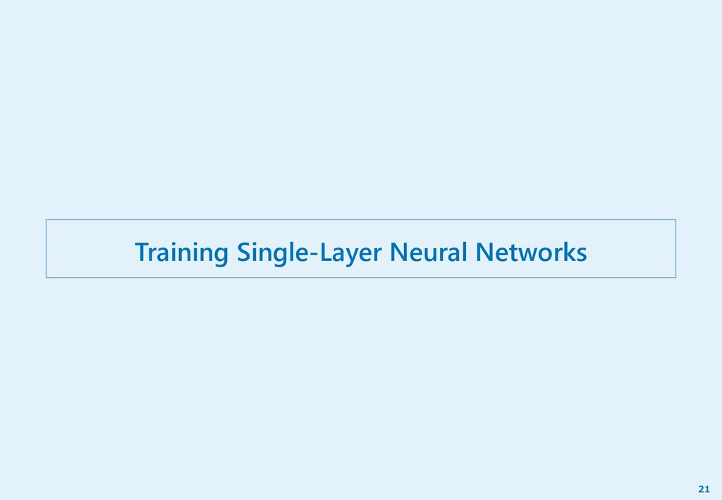 Training Single-Layer Neural Networks 21