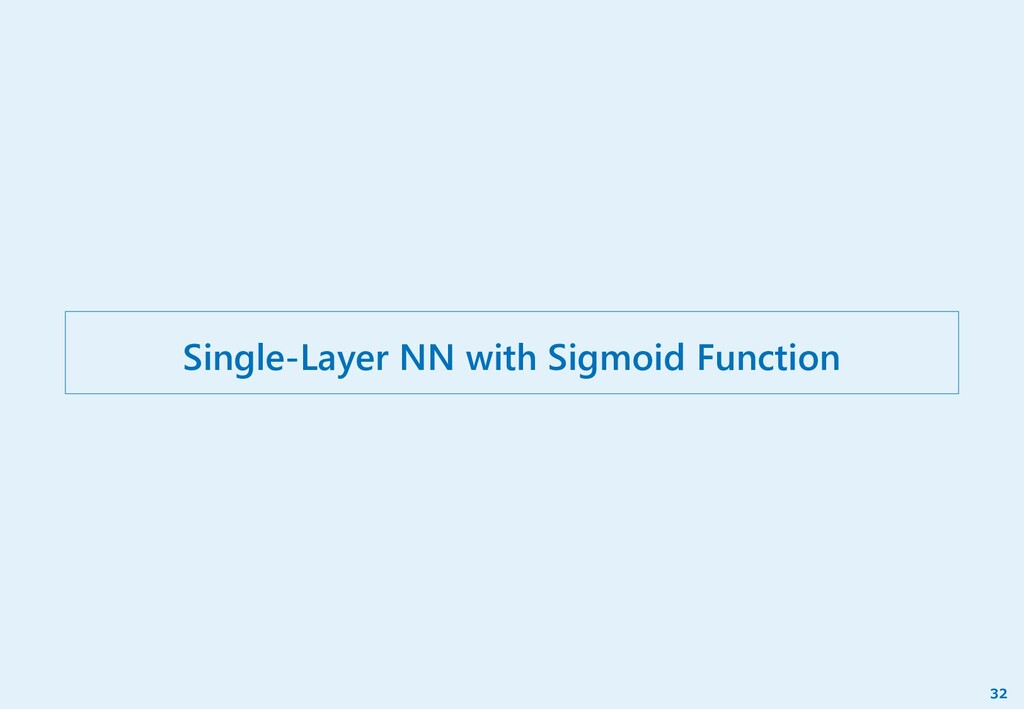 Single-Layer NN with Sigmoid Function 32