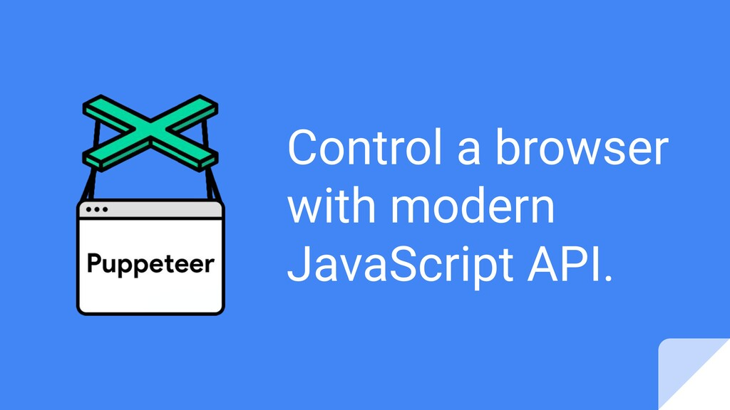 Control a browser with modern JavaScript API.