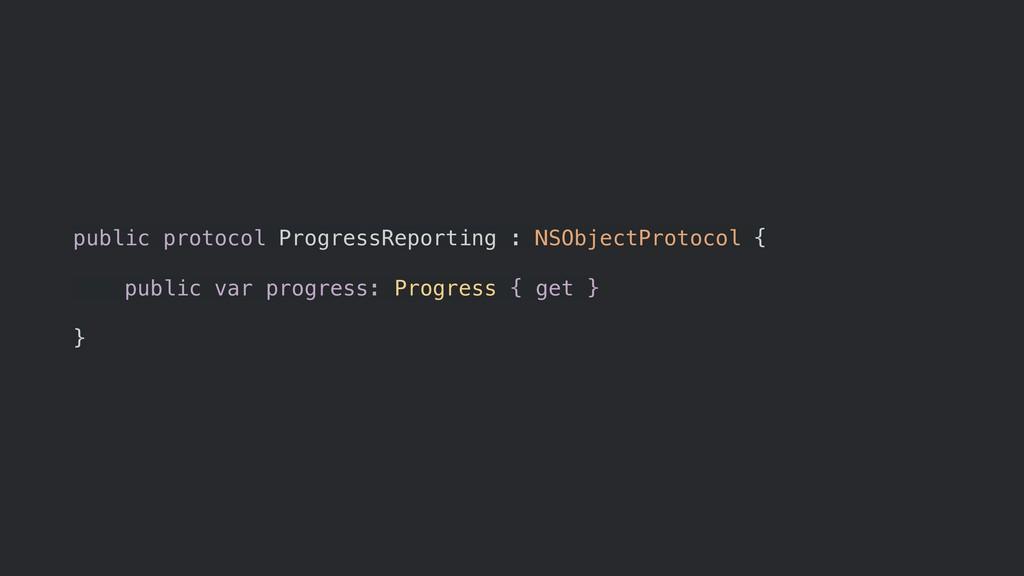 public protocol ProgressReporting : NSObjectPro...
