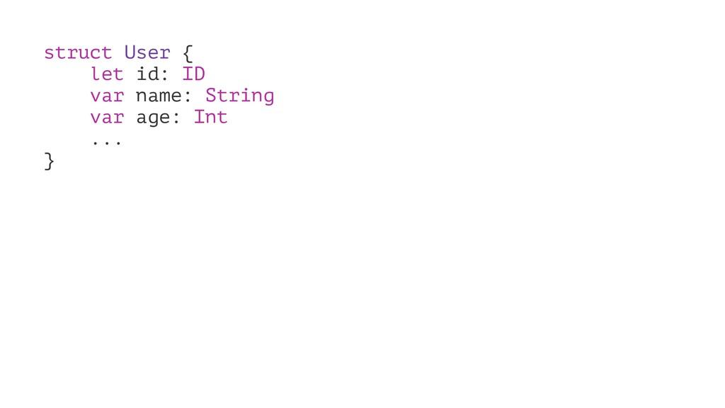 struct User { let id: ID var name: String var a...