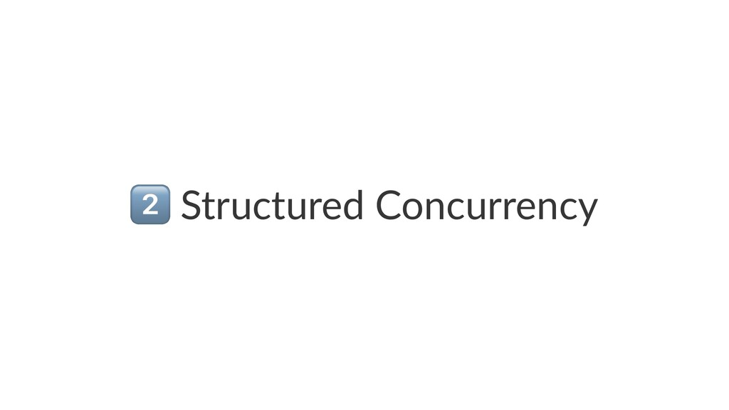 ! Structured Concurrency
