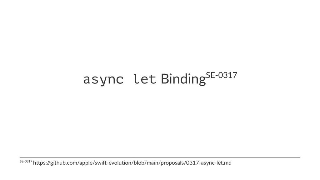 async let BindingSE-0317 SE-0317 h*ps:/ /github...