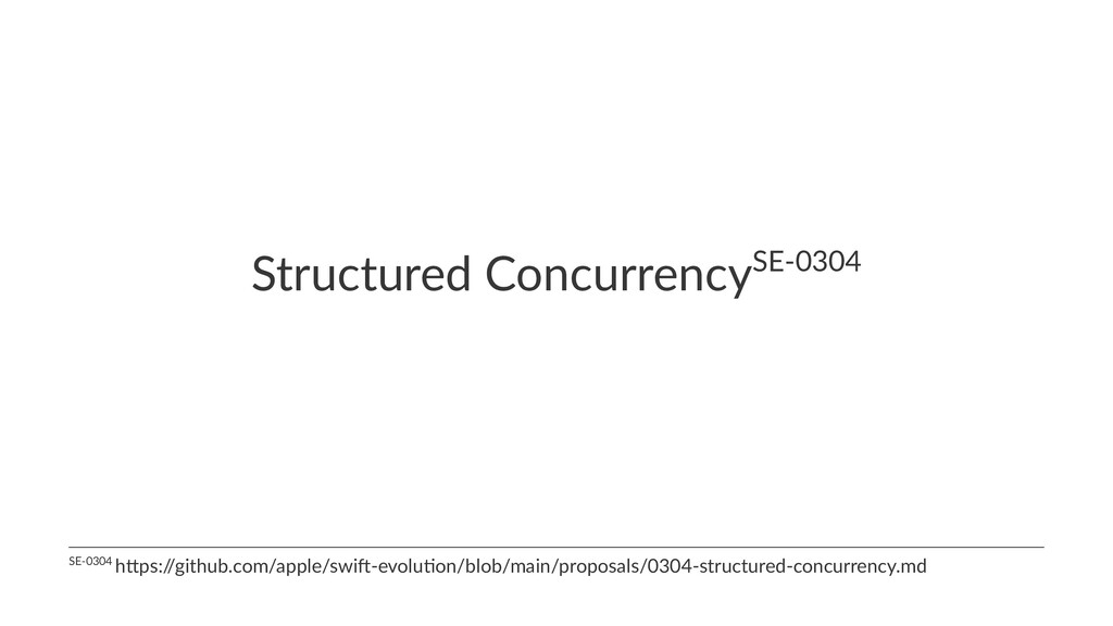 Structured ConcurrencySE-0304 SE-0304 h)ps:/ /g...