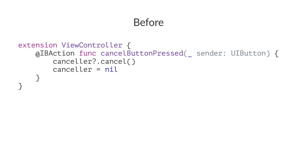 Before extension ViewController { @IBAction fun...