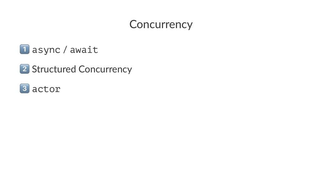 Concurrency ! async / await ! Structured Concur...