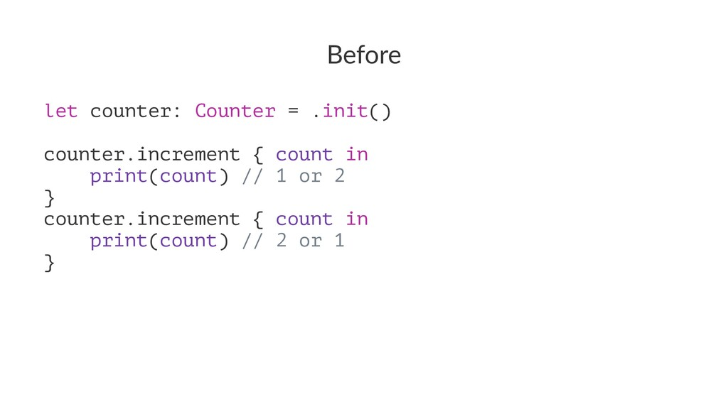 Before let counter: Counter = .init() counter.i...