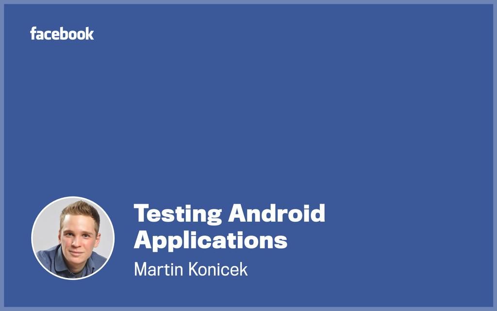 Martin Konicek Testing Android Applications