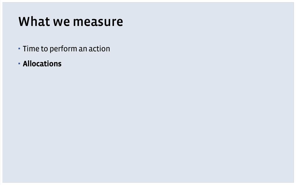 What we measure ▪ Time to perform an action ▪ A...