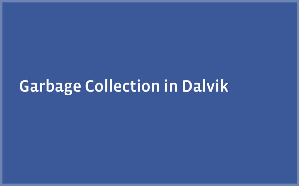 Garbage Collection in Dalvik