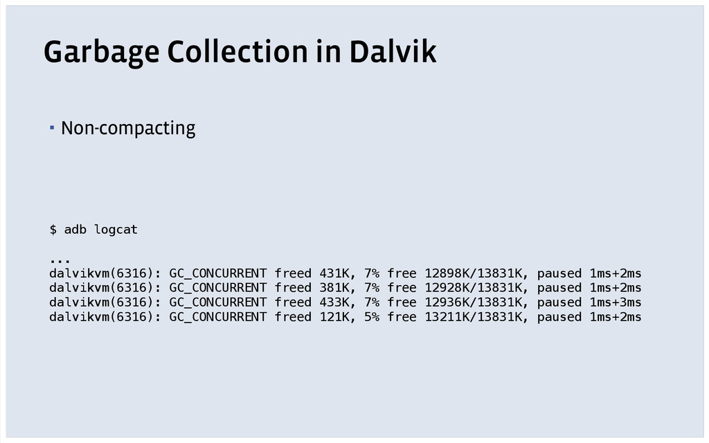 Garbage Collection in Dalvik $ adb logcat  .....