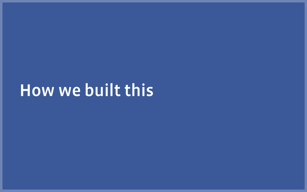 How we built this