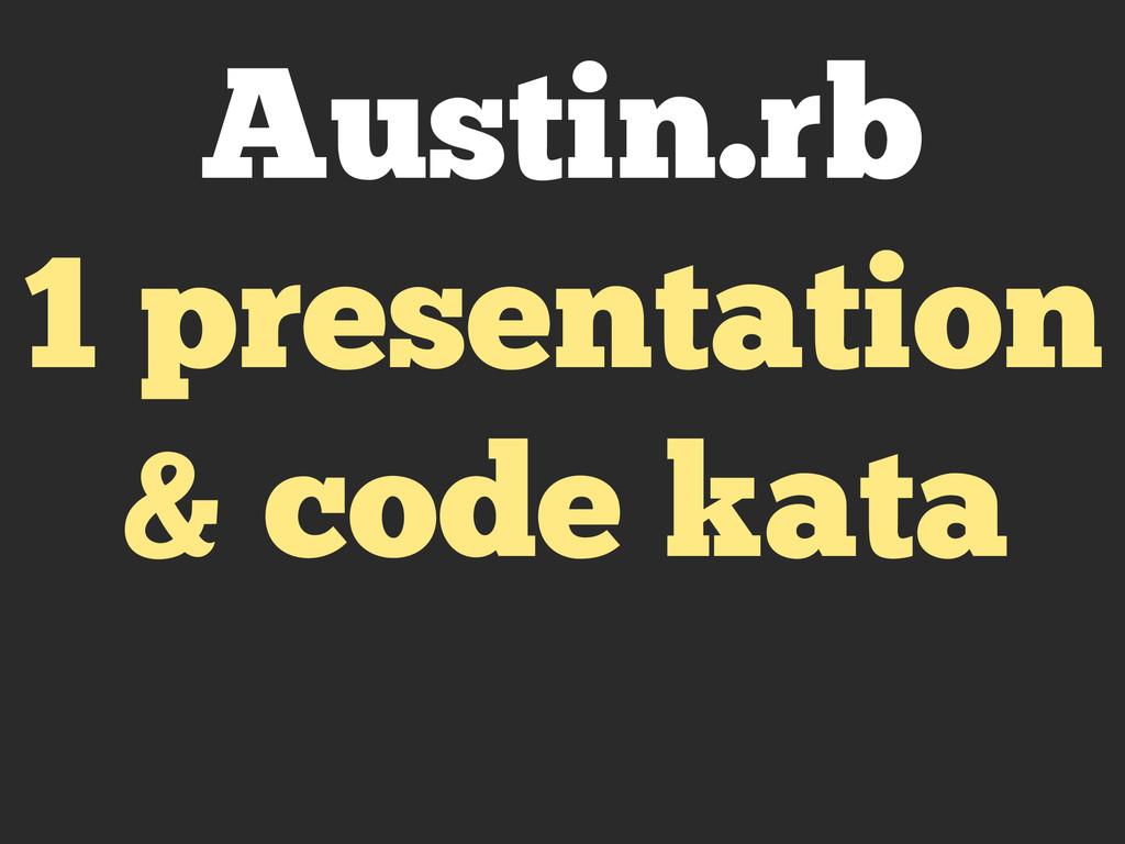 Austin.rb 1 presentation & code kata