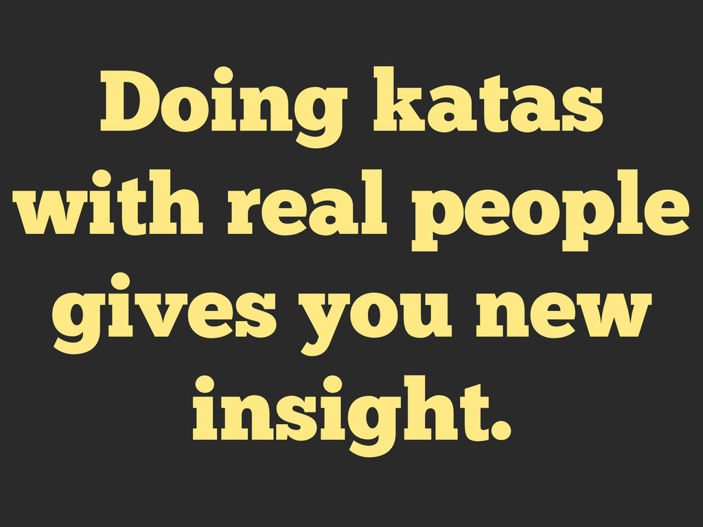 Doing katas with real people gives you new insi...