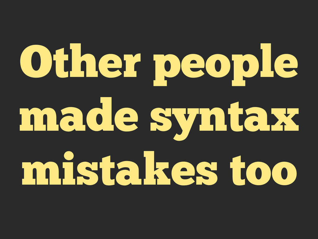 Other people made syntax mistakes too