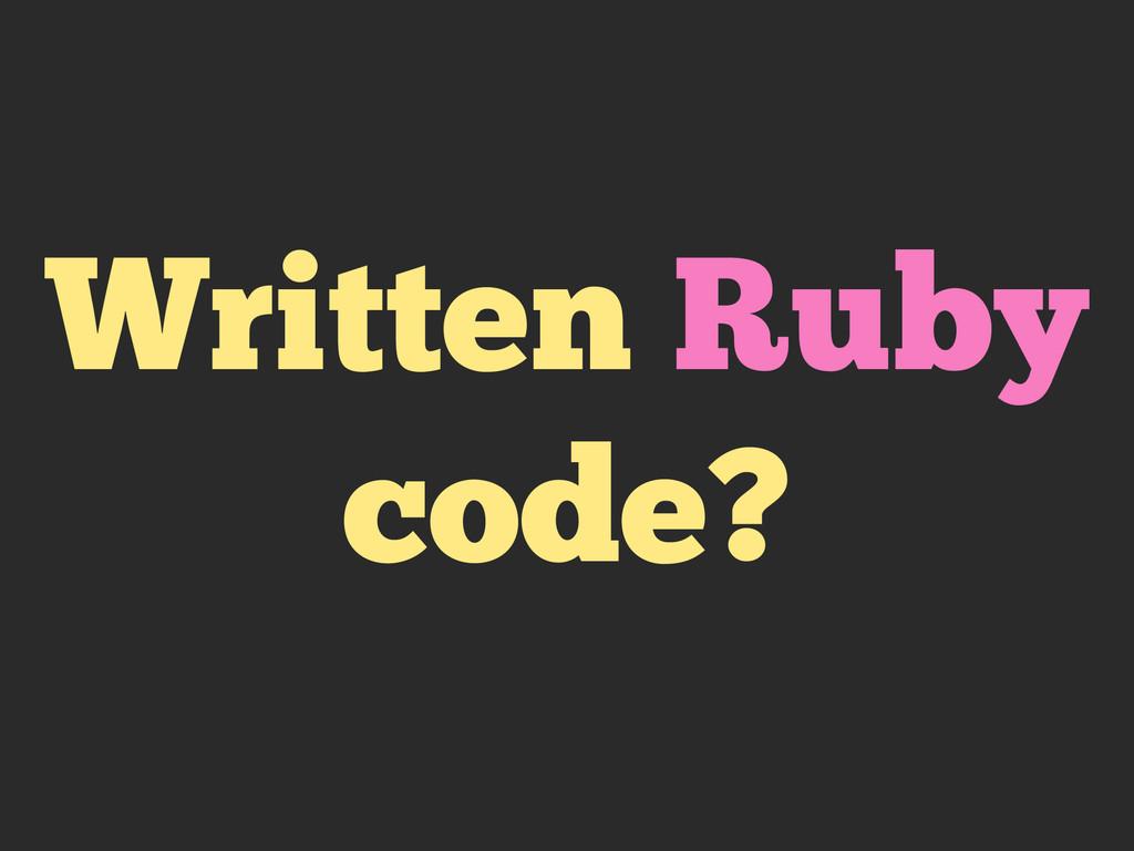 Written Ruby code?