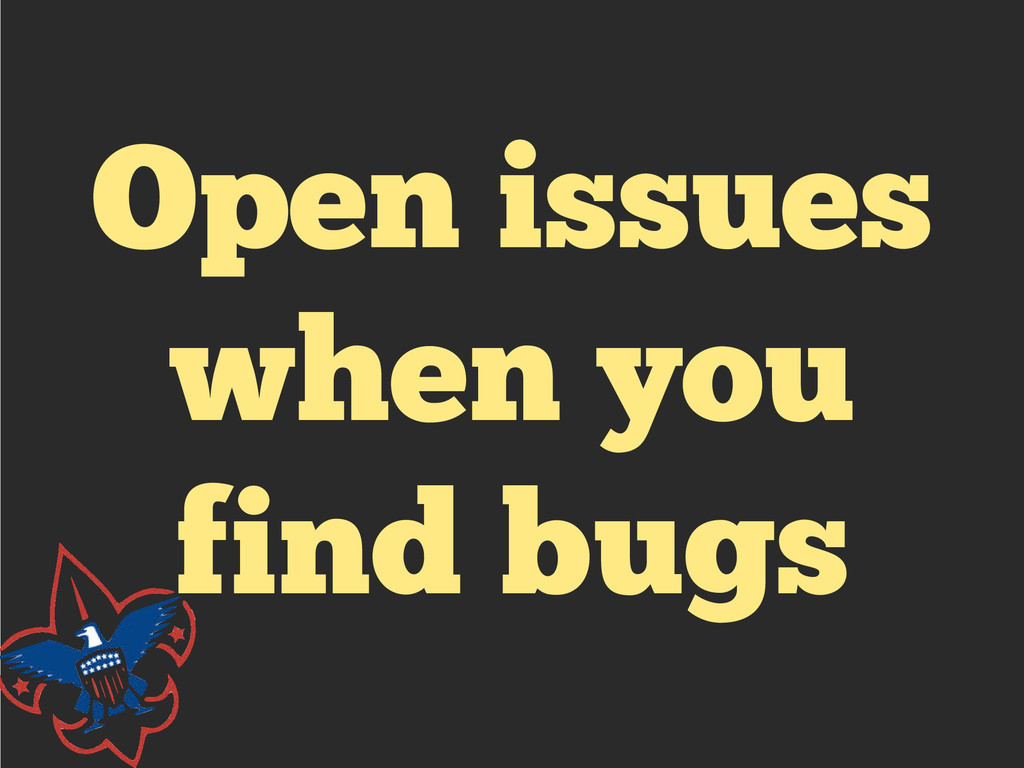 Open issues when you find bugs