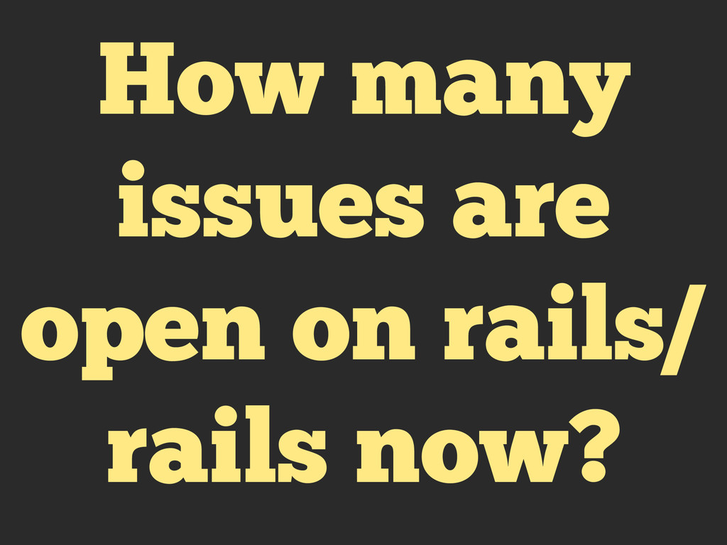 How many issues are open on rails/ rails now?