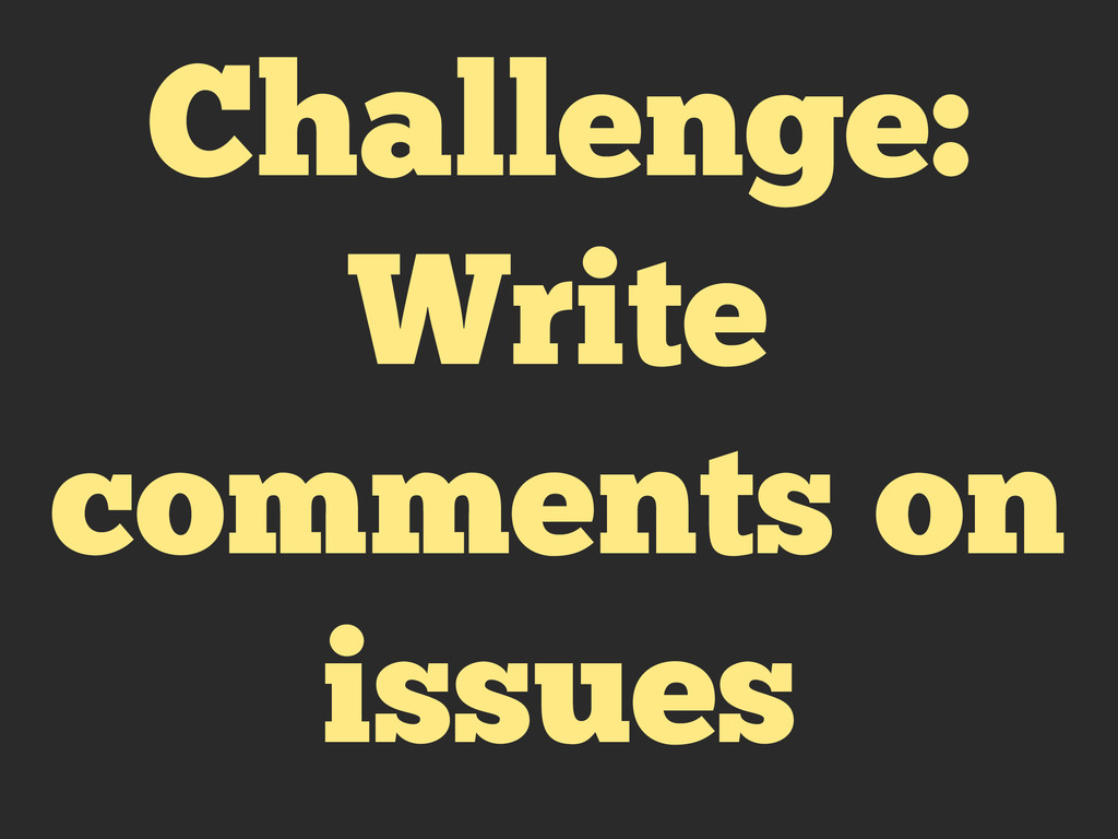 Challenge: Write comments on issues