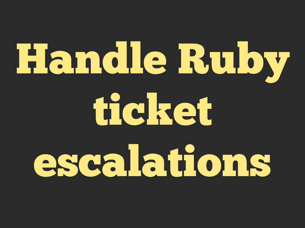 Handle Ruby ticket escalations