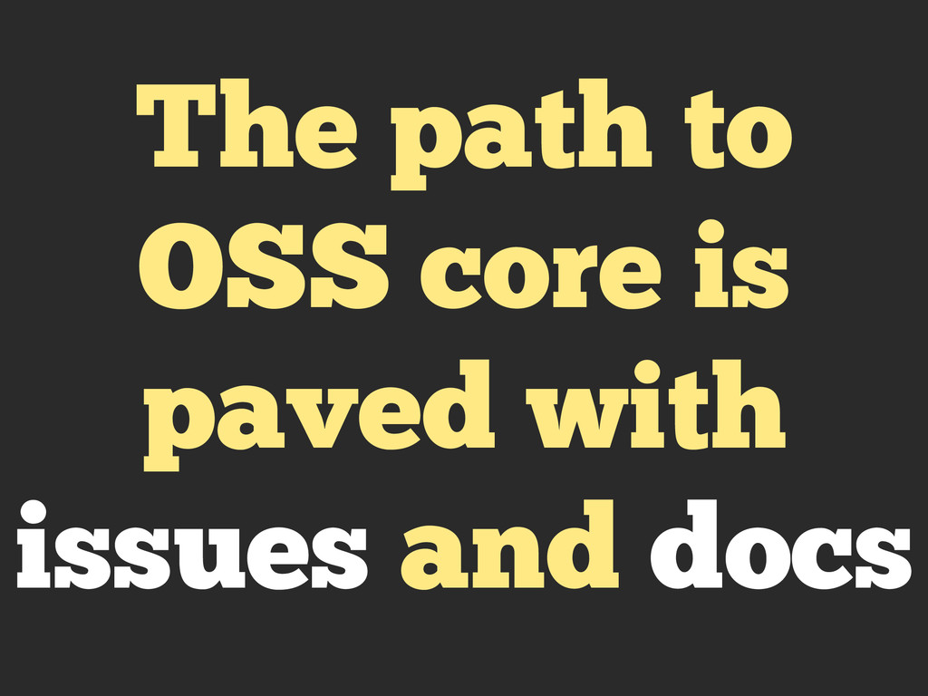 The path to OSS core is paved with issues and d...