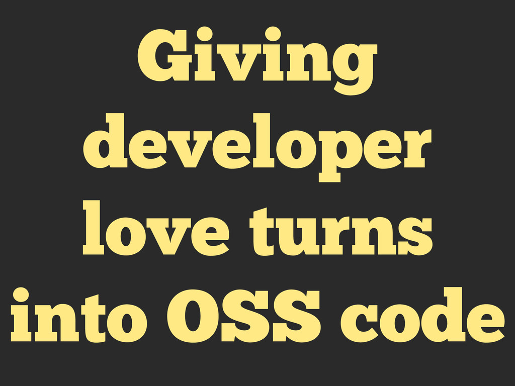 Giving developer love turns into OSS code