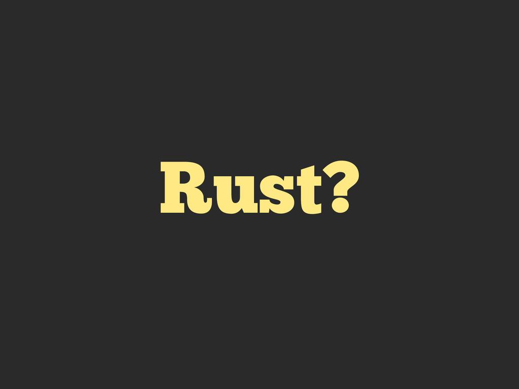 Rust?