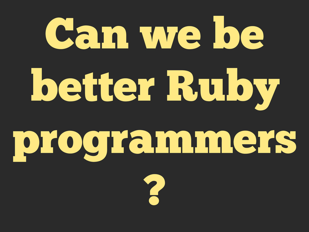 Can we be better Ruby programmers ?