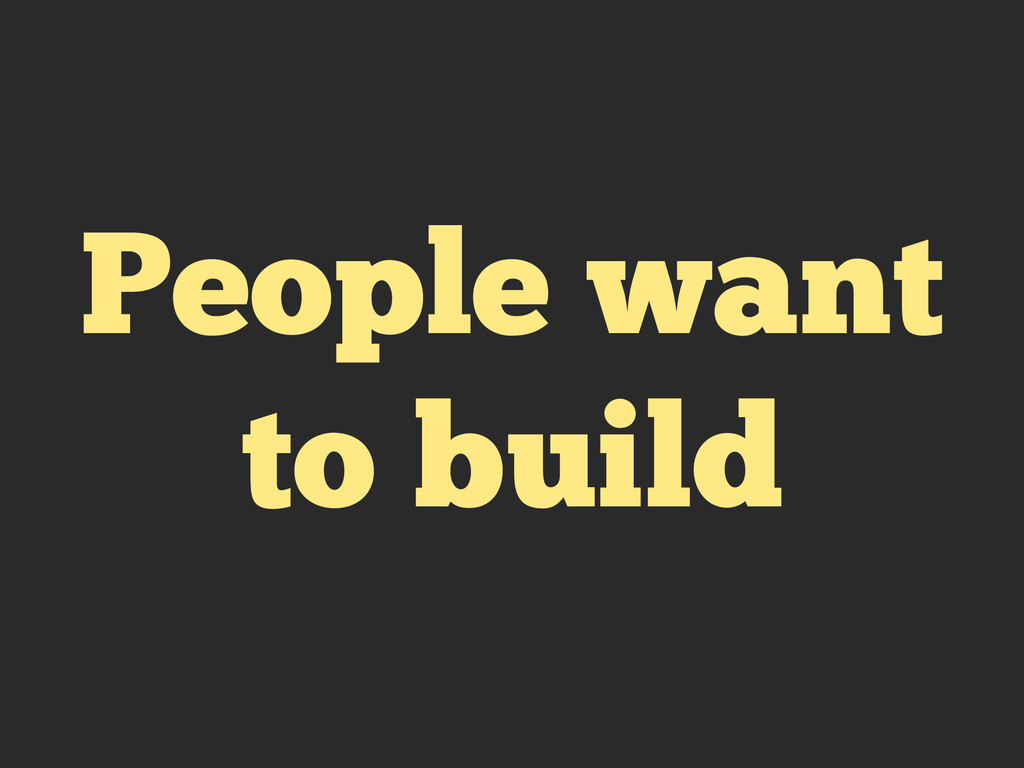 People want to build