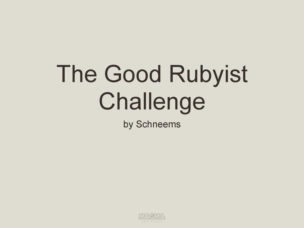 The Good Rubyist Challenge by Schneems