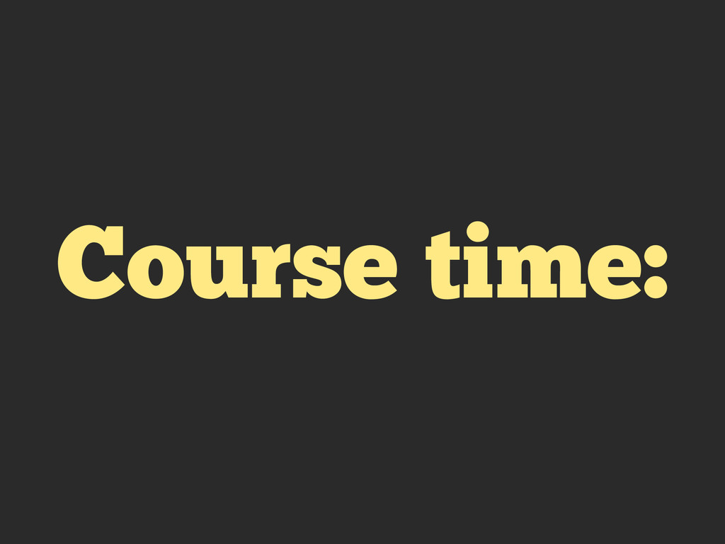 Course time: