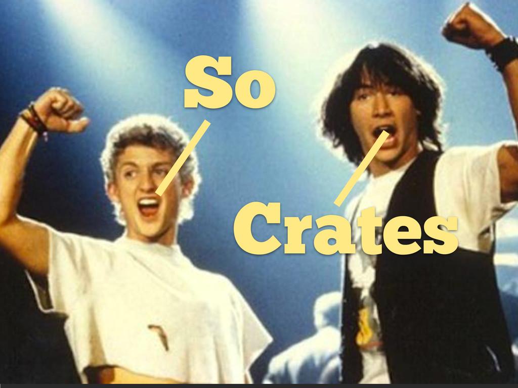 So Crates