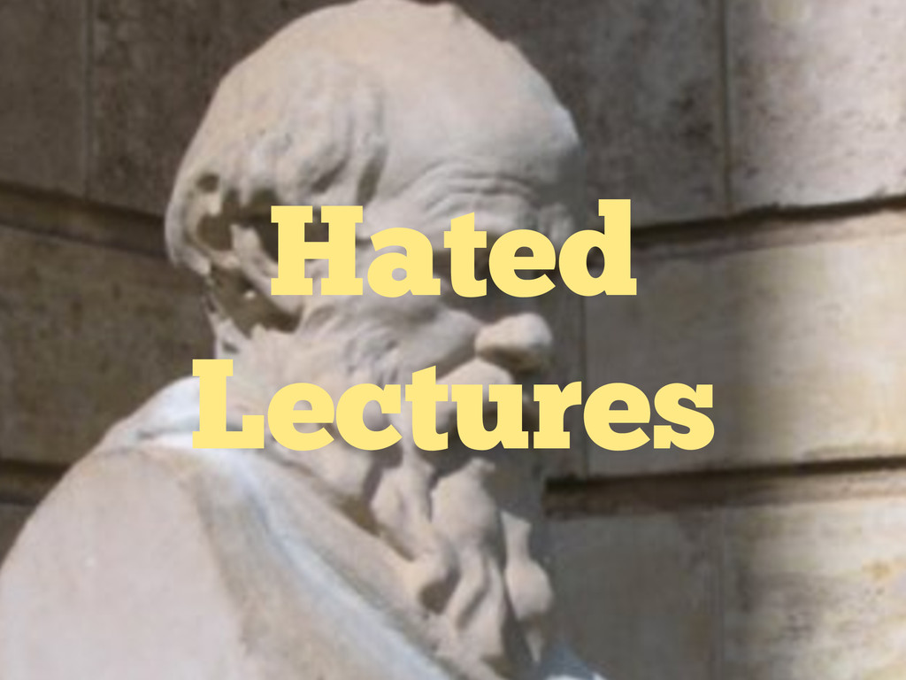Hated Lectures