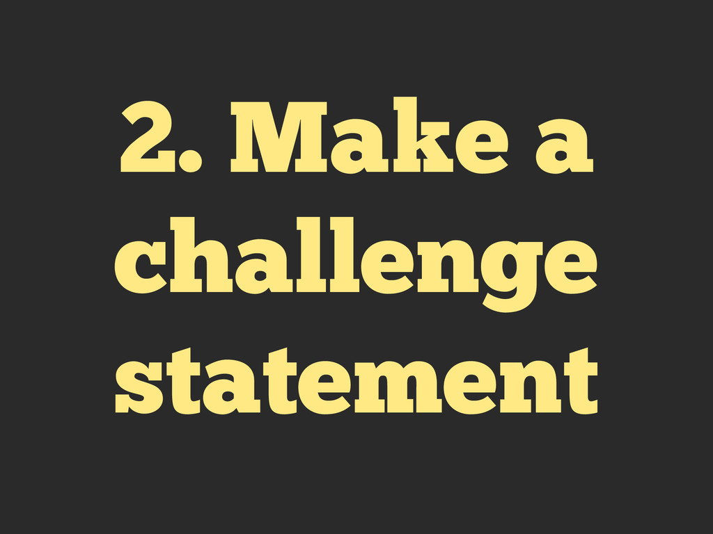 2. Make a challenge statement