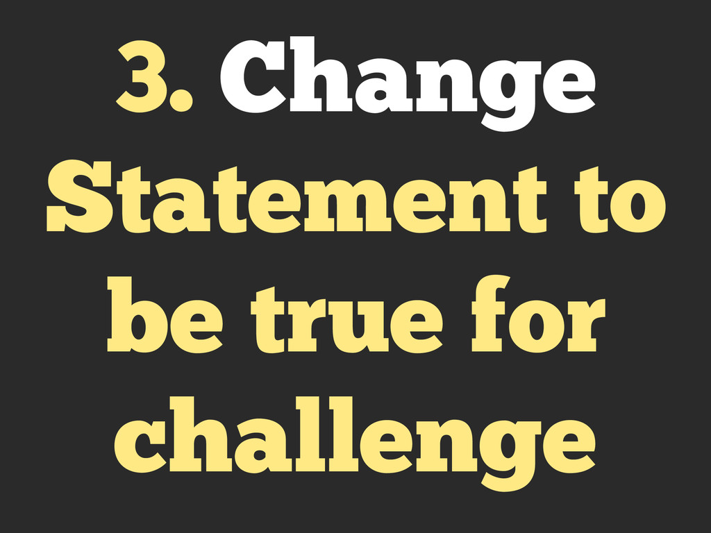 3. Change Statement to be true for challenge