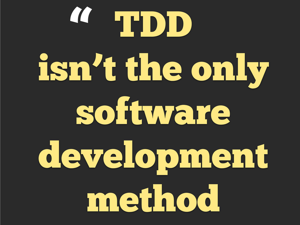 TDD isn't the only software development method ""